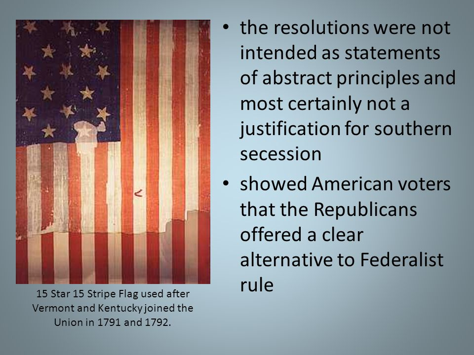 the resolutions were not intended as statements of abstract principles and most certainly not a justification for southern secession