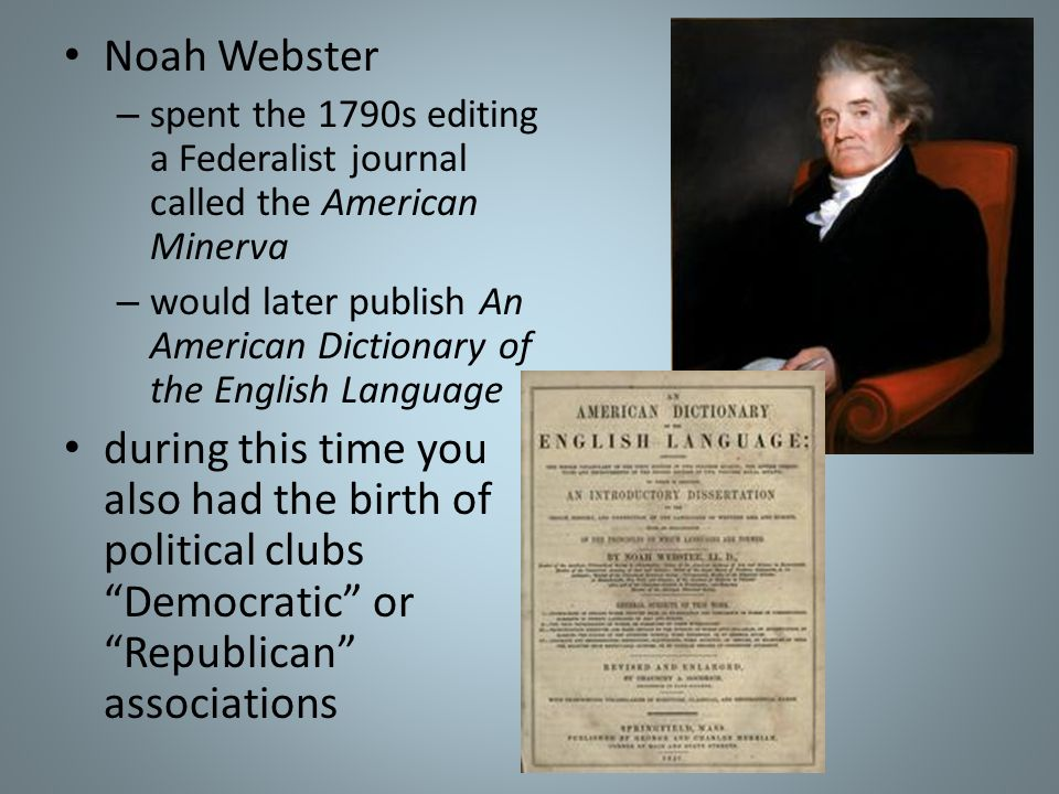 Noah Websterspent the 1790s editing a Federalist journal called the American Minerva.