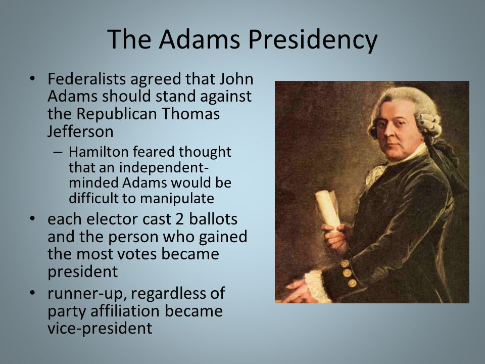 The Adams Presidency Federalists agreed that John Adams should stand against the Republican Thomas Jefferson.