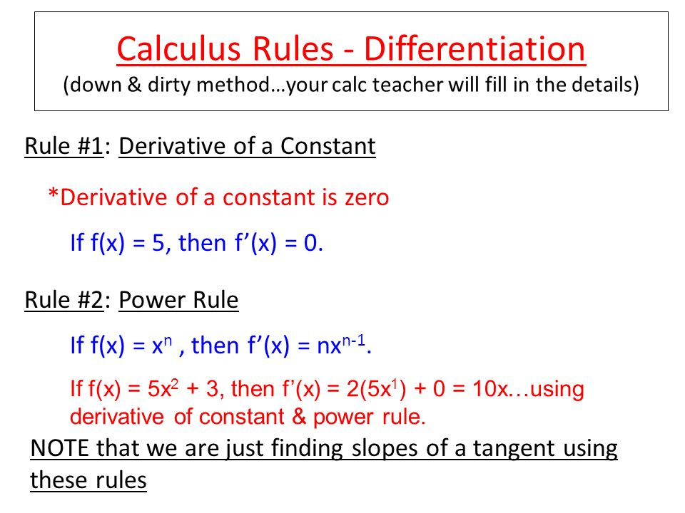 Calculus Rules - Differentiation (down & dirty method…your calc teacher will fill in the details)