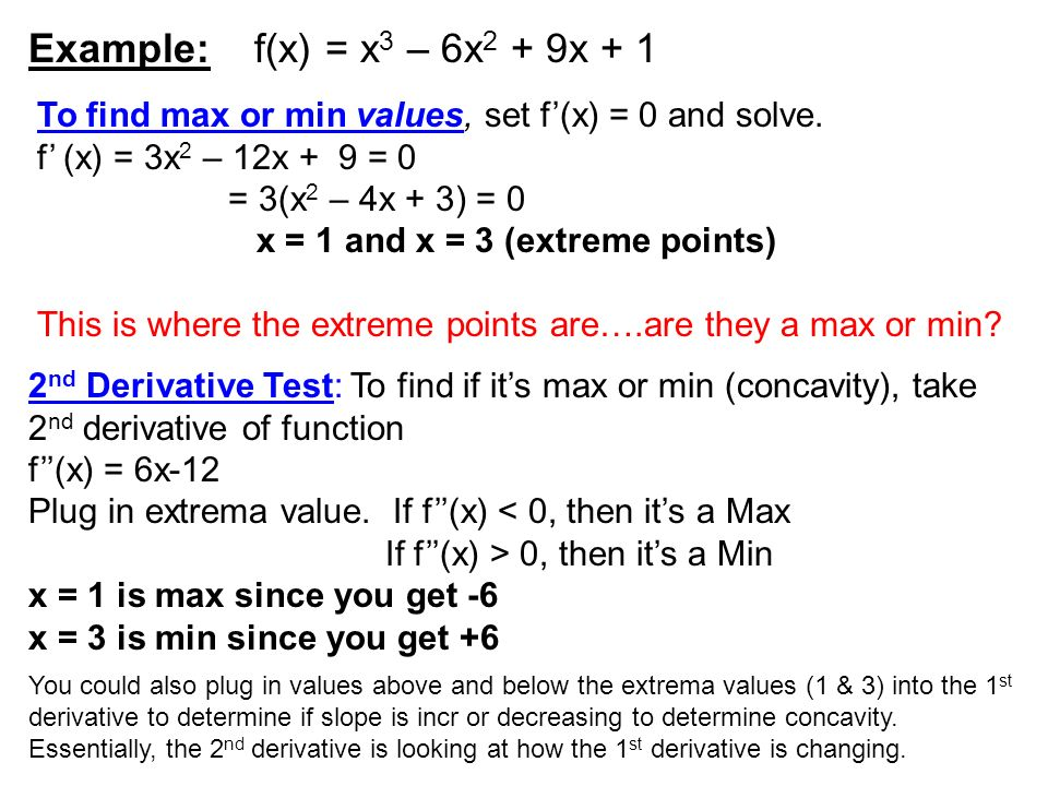 Example: f(x) = x3 – 6x2 + 9x + 1 To find max or min values, set f'(x) = 0 and solve. f' (x) = 3x2 – 12x + 9 = 0.