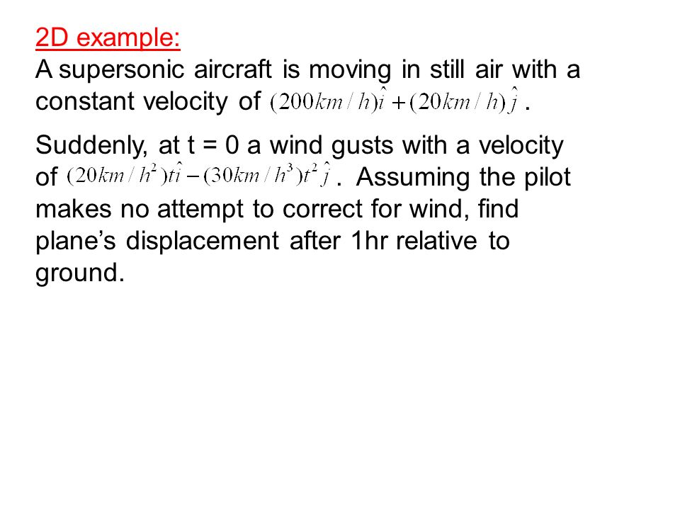 2D example: A supersonic aircraft is moving in still air with a constant velocity of .
