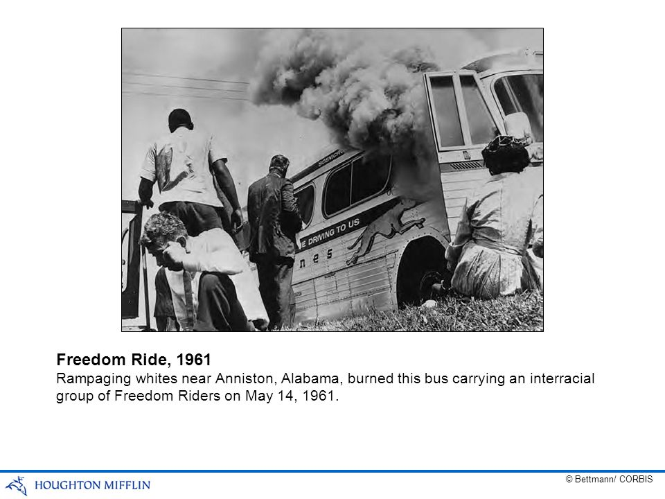 Freedom Ride, 1961 Rampaging whites near Anniston, Alabama, burned this bus carrying an interracial group of Freedom Riders on May 14, 1961.