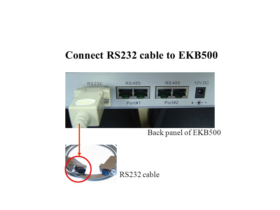 Connect RS232 cable to EKB500 Back panel of EKB500 RS232 cable