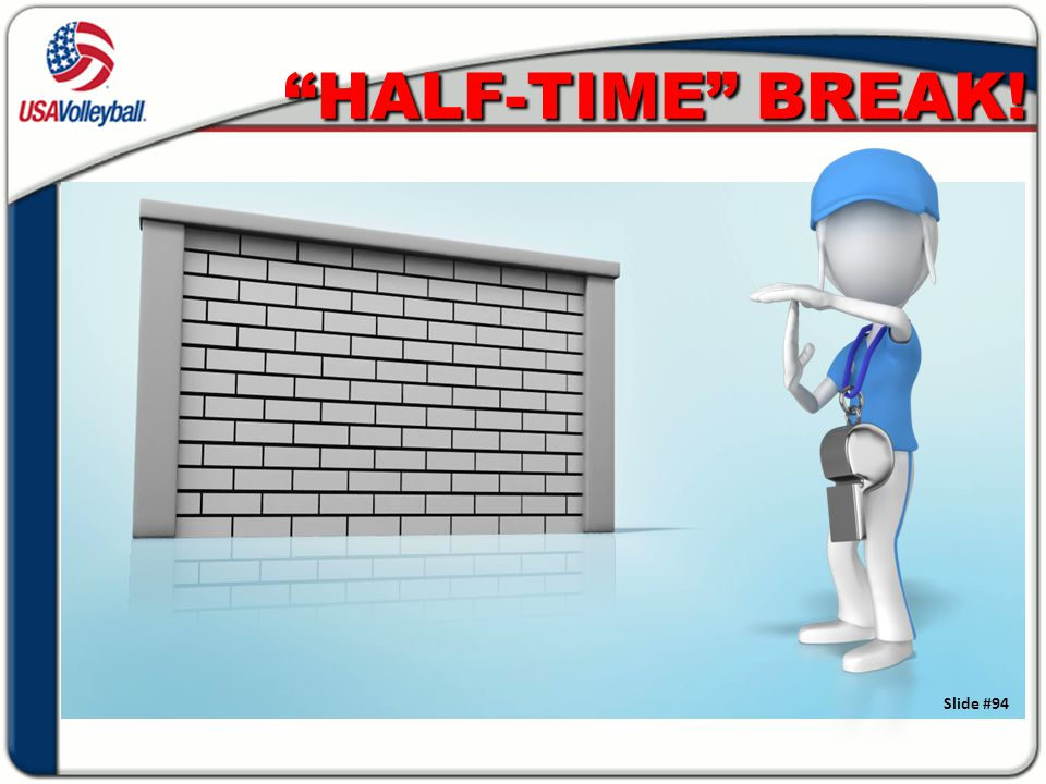 HALF-TIME BREAK! SLIDE #94 - is a TRANSITION or BREAK SLIDE….you do not need to show it, but you may if you break at this point.