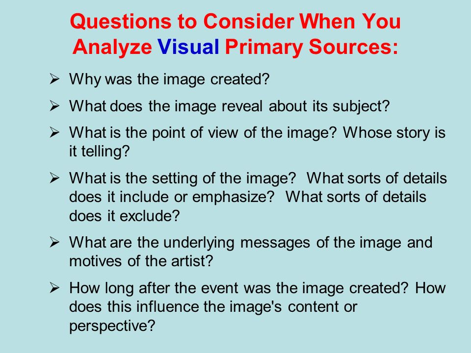 Questions to Consider When You Analyze Visual Primary Sources: