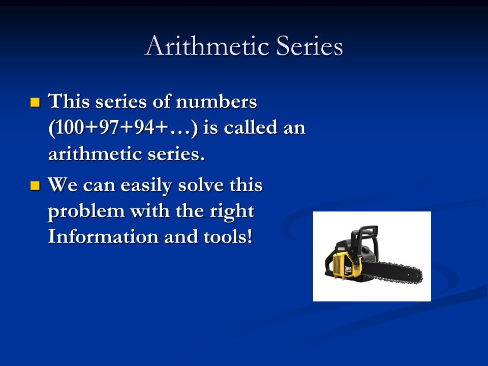 Arithmetic Series This series of numbers (100+97+94+…) is called an arithmetic series.