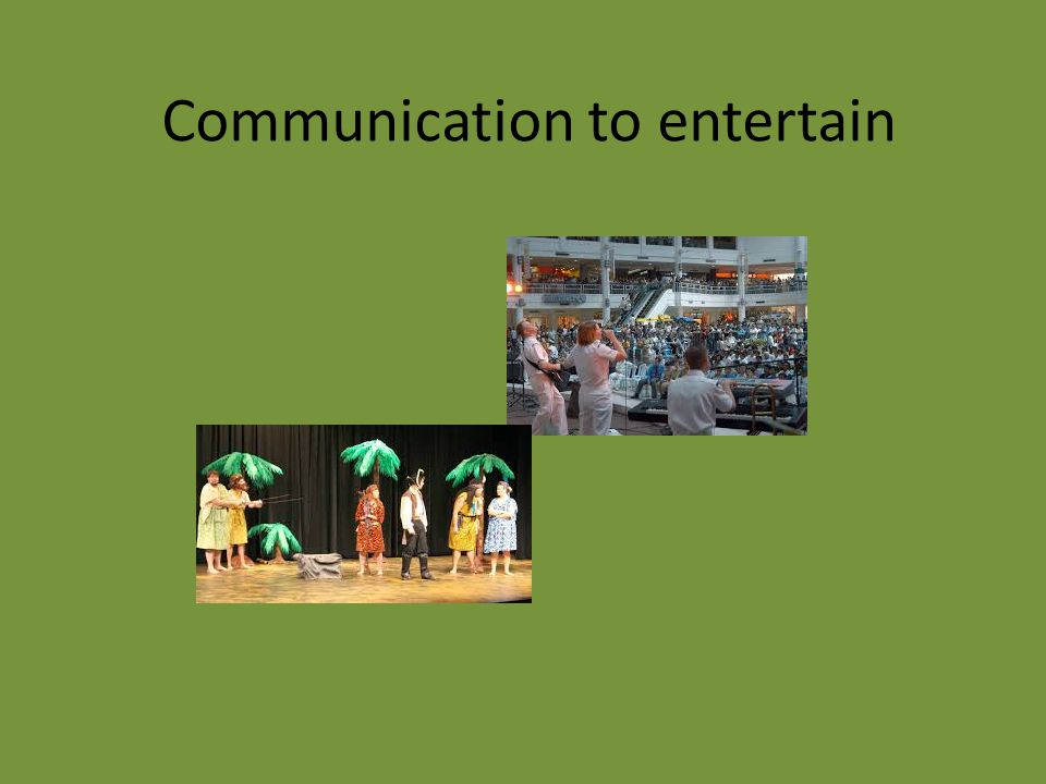 Communication to entertain