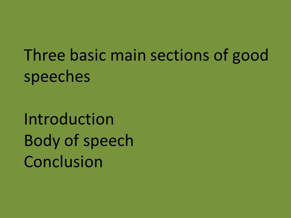 Three basic main sections of good speeches. Introduction