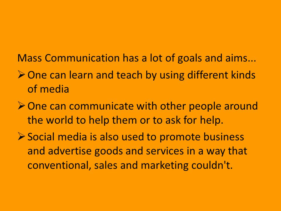 Mass Communication has a lot of goals and aims...
