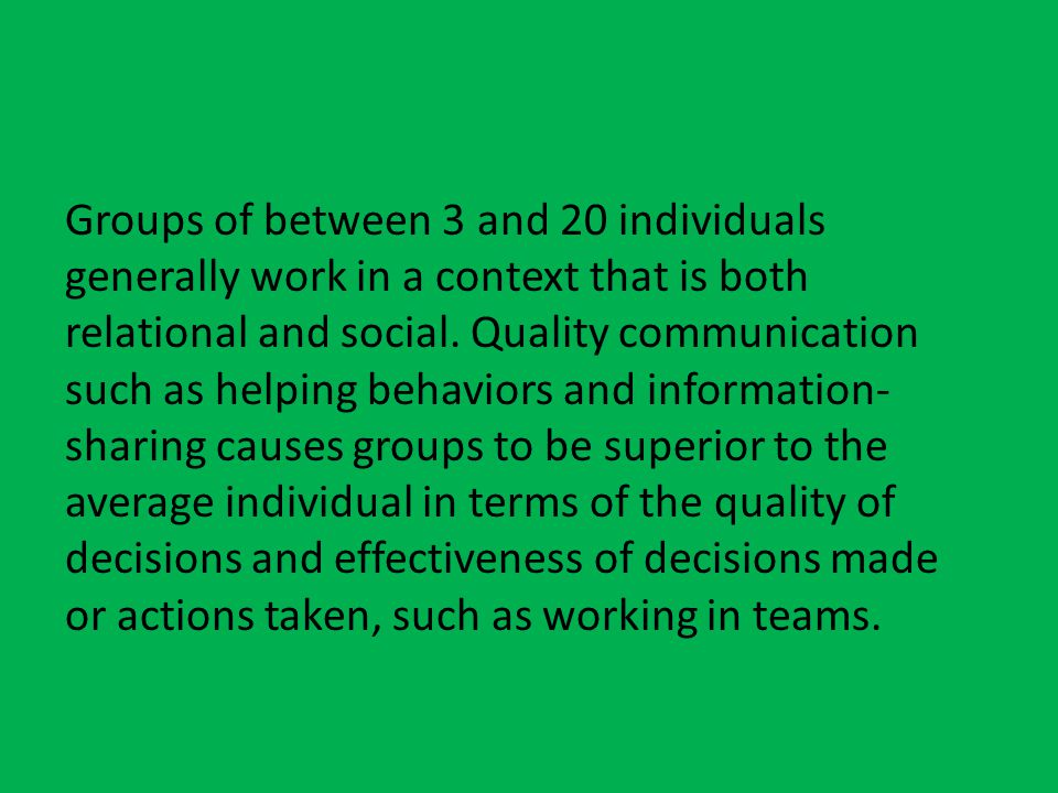 Groups of between 3 and 20 individuals generally work in a context that is both relational and social.