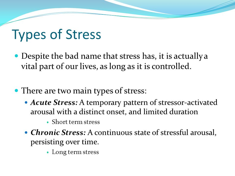 Types of Stress Despite the bad name that stress has, it is actually a vital part of our lives, as long as it is controlled.