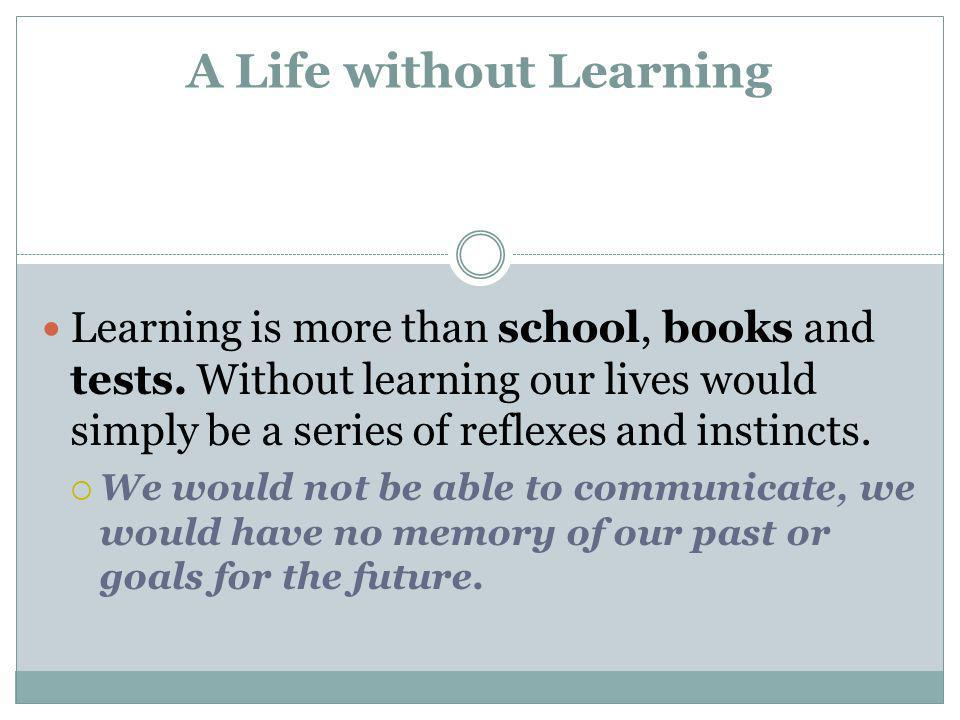 A Life without Learning