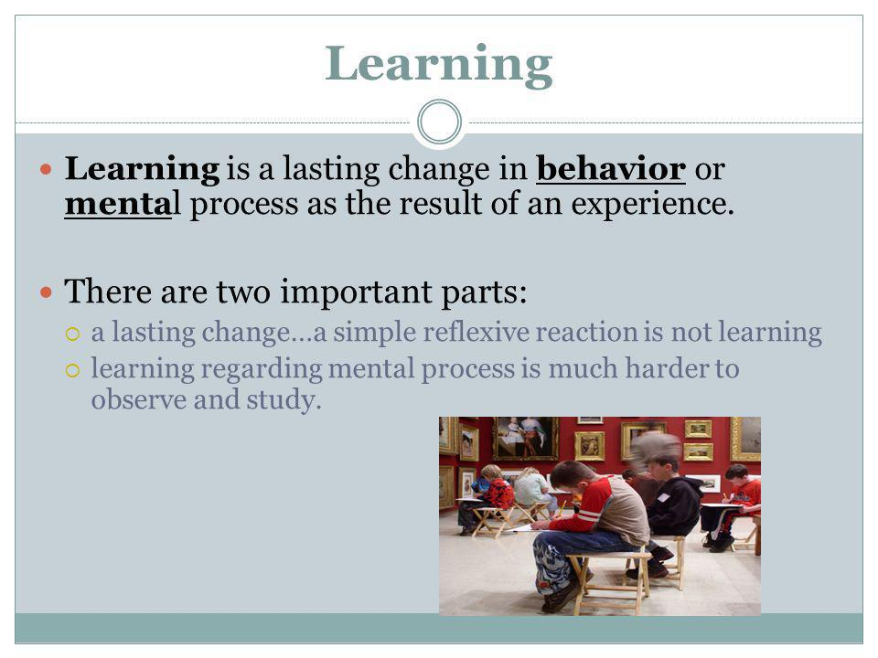 Learning There are two important parts: