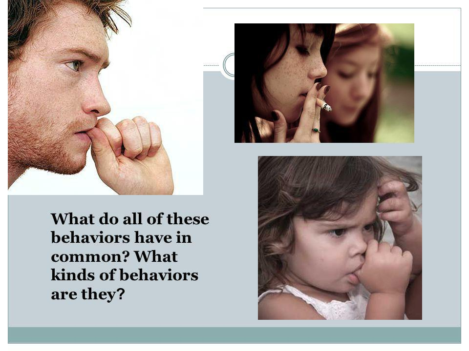 What do all of these behaviors have in common
