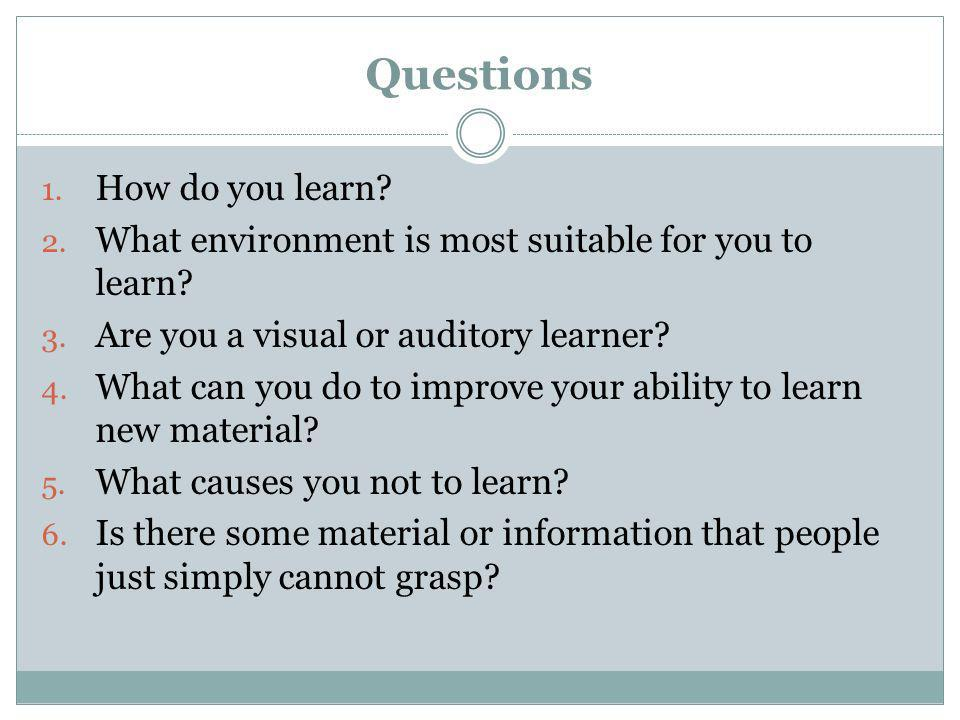 Questions How do you learn