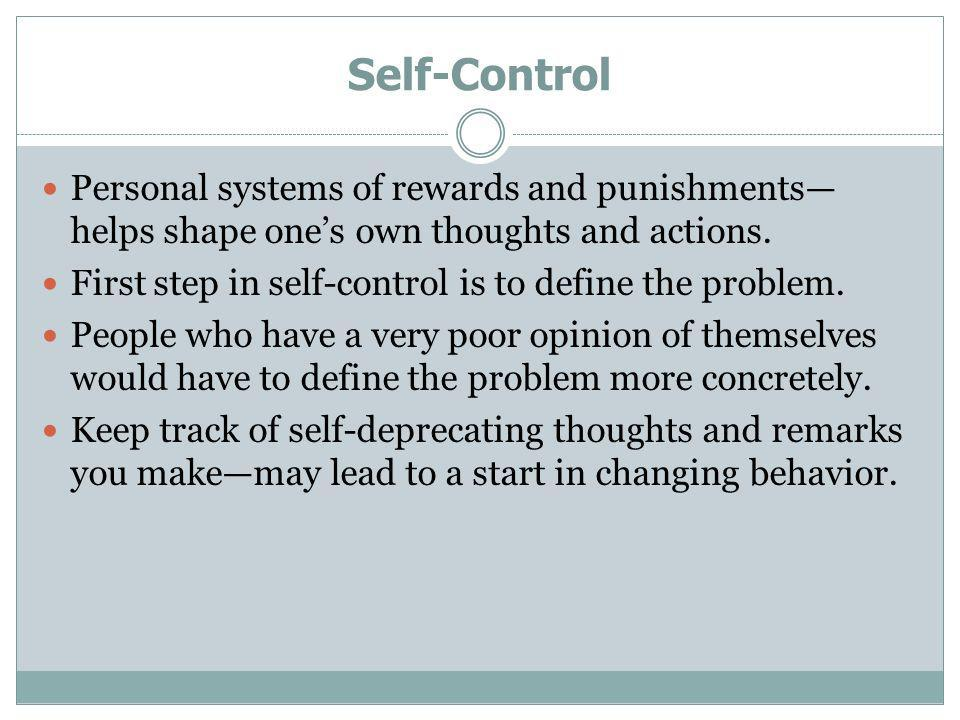 Self-Control Personal systems of rewards and punishments—helps shape one's own thoughts and actions.