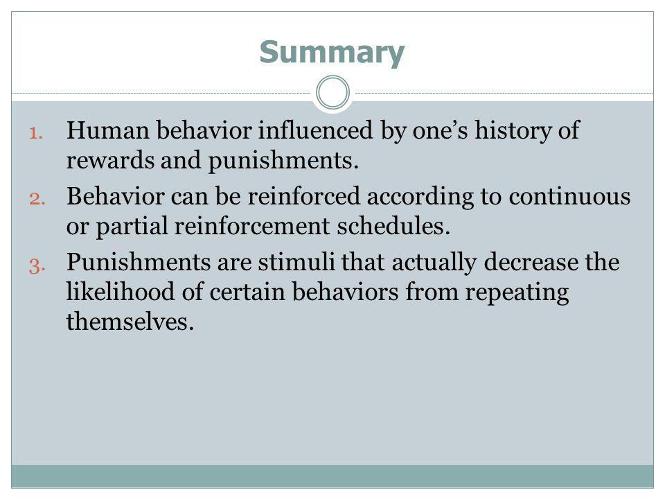 Summary Human behavior influenced by one's history of rewards and punishments.