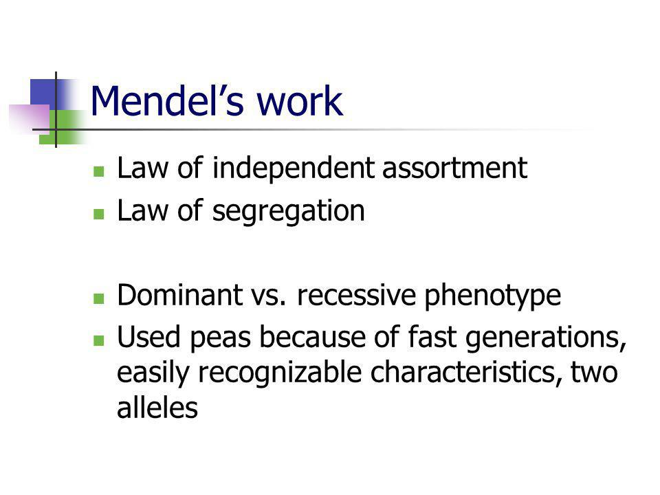 Mendel's work Law of independent assortment Law of segregation