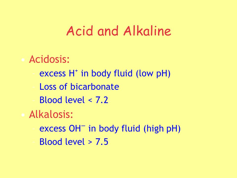Acid and Alkaline Acidosis: Alkalosis: