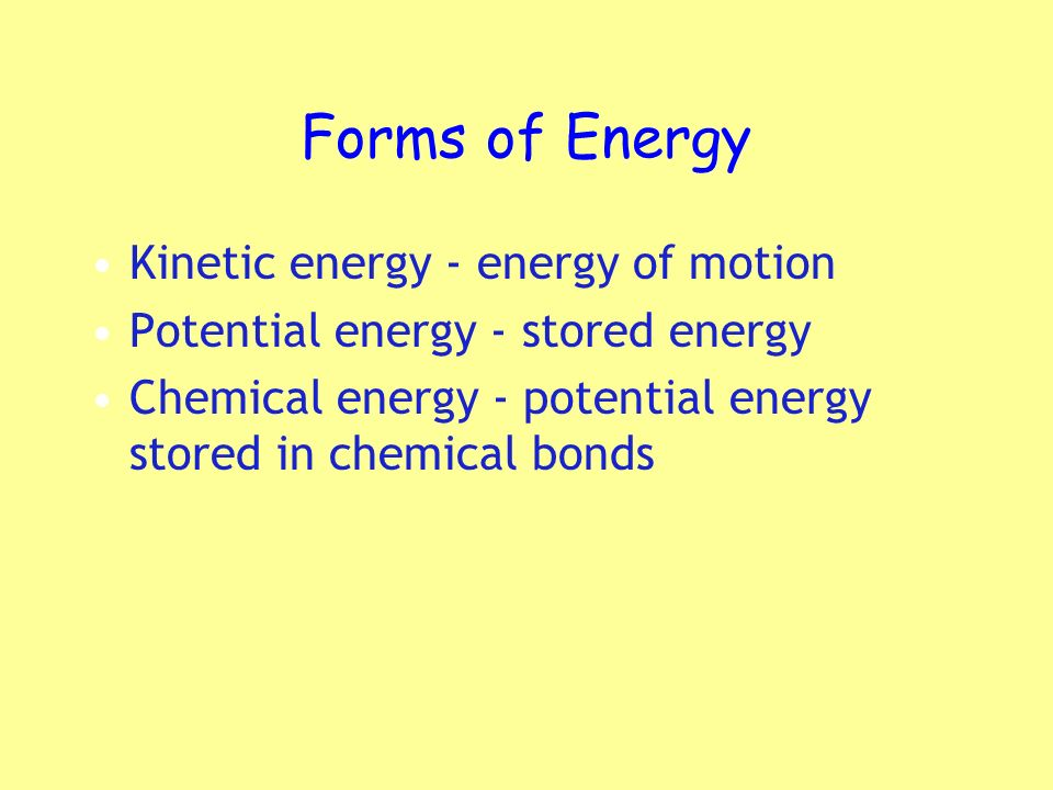 Forms of Energy Kinetic energy - energy of motion