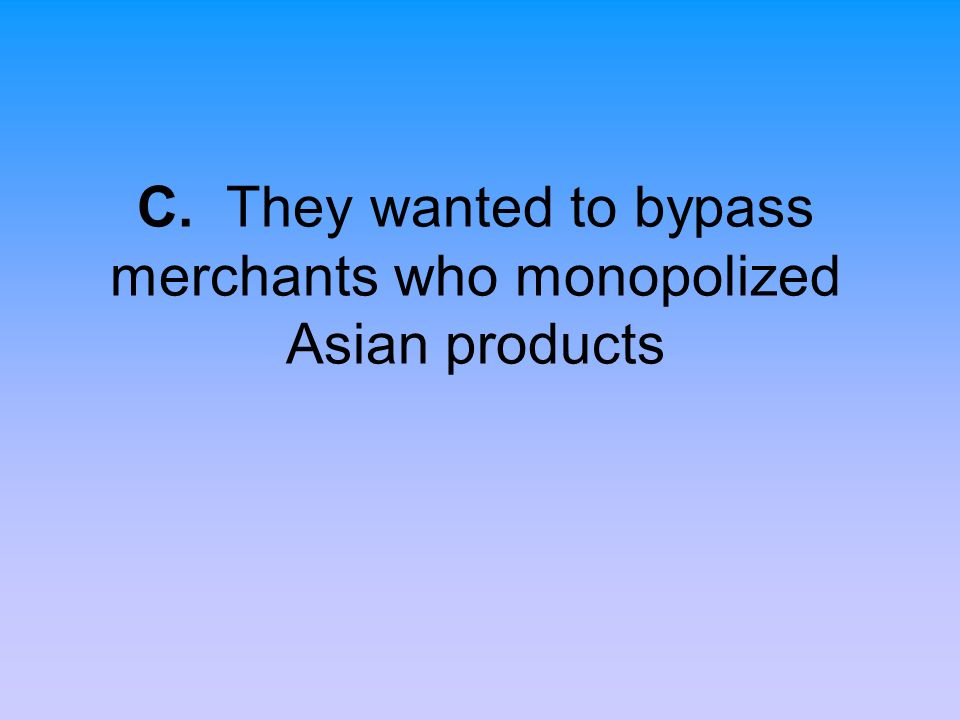 C. They wanted to bypass merchants who monopolized Asian products