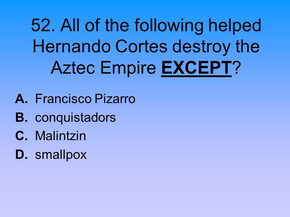 A. Francisco Pizarro B. conquistadors C. Malintzin D. smallpox