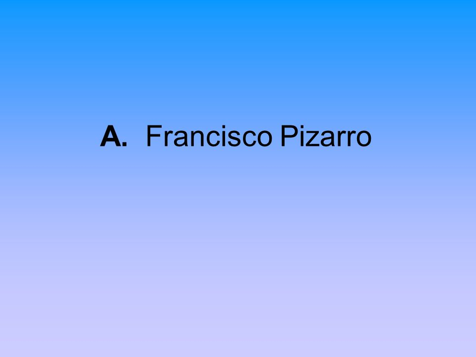 A. Francisco Pizarro