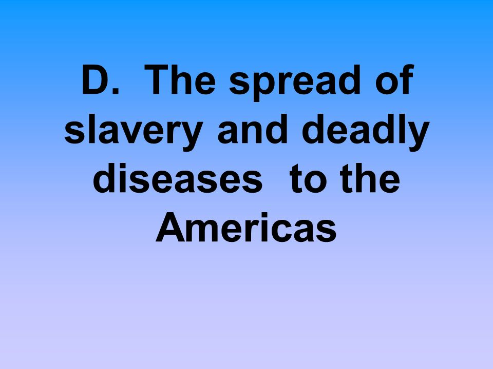 D. The spread of slavery and deadly diseases to the Americas