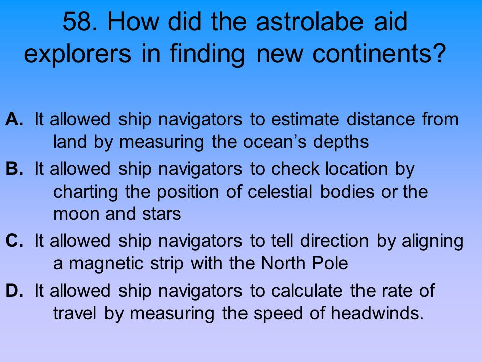 58. How did the astrolabe aid explorers in finding new continents
