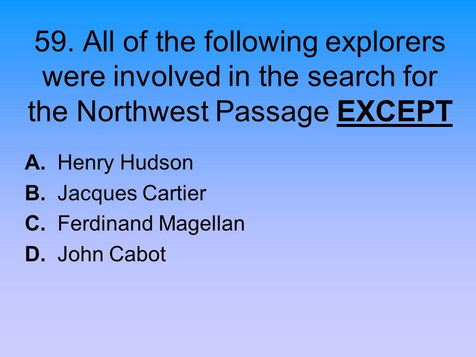 A. Henry Hudson B. Jacques Cartier C. Ferdinand Magellan D. John Cabot