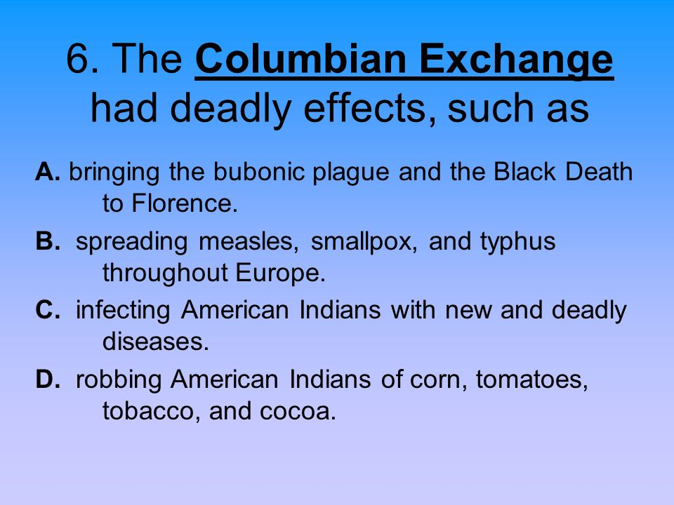 6. The Columbian Exchange had deadly effects, such as