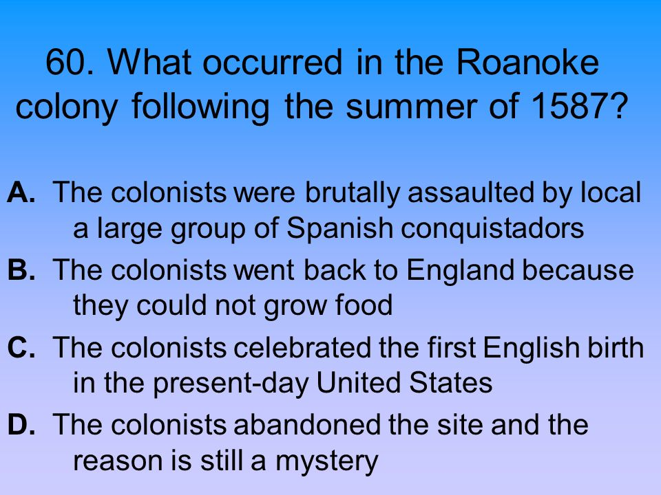 60. What occurred in the Roanoke colony following the summer of 1587