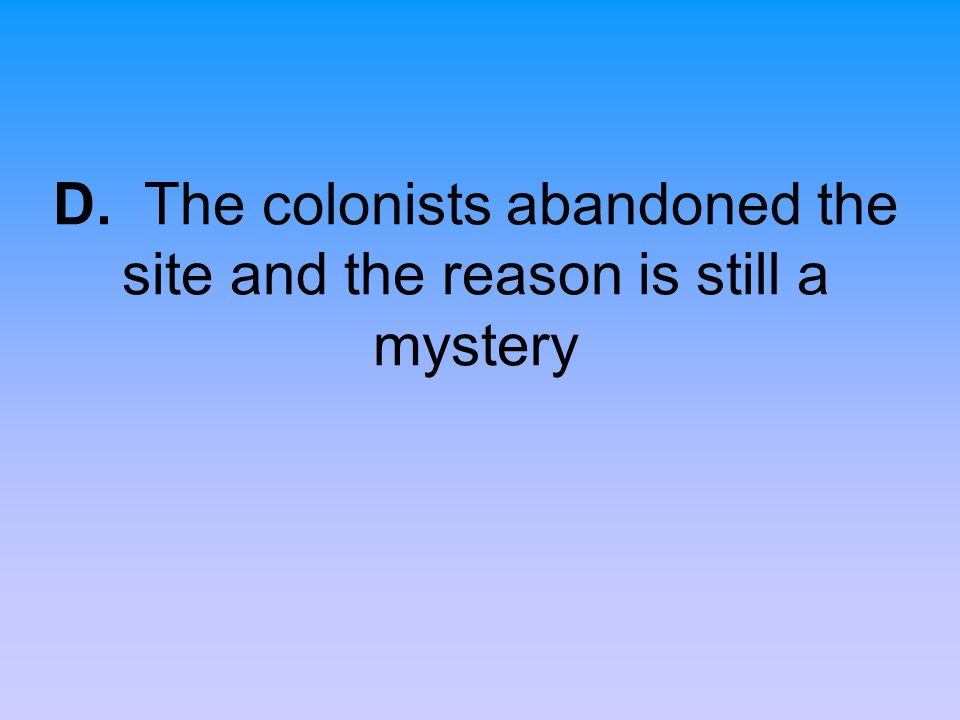 D. The colonists abandoned the site and the reason is still a mystery