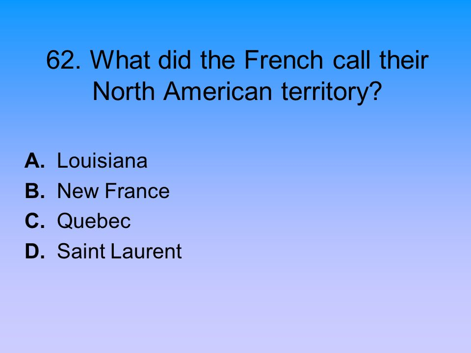 62. What did the French call their North American territory