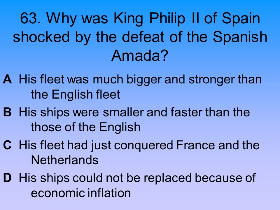 63. Why was King Philip II of Spain shocked by the defeat of the Spanish Amada