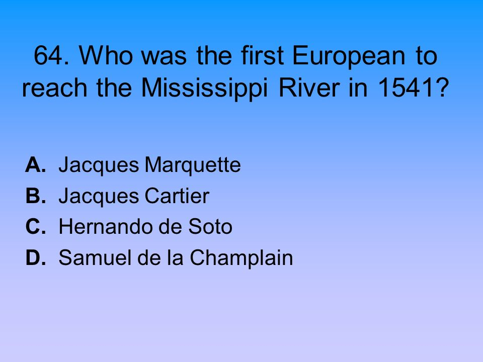 64. Who was the first European to reach the Mississippi River in 1541