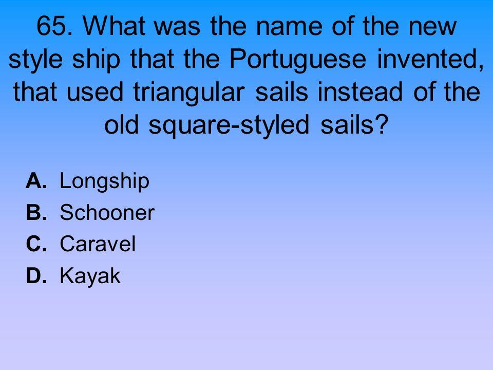 A. Longship B. Schooner C. Caravel D. Kayak