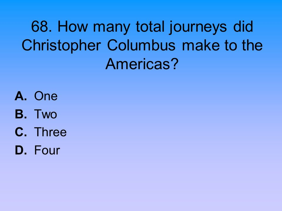 68. How many total journeys did Christopher Columbus make to the Americas