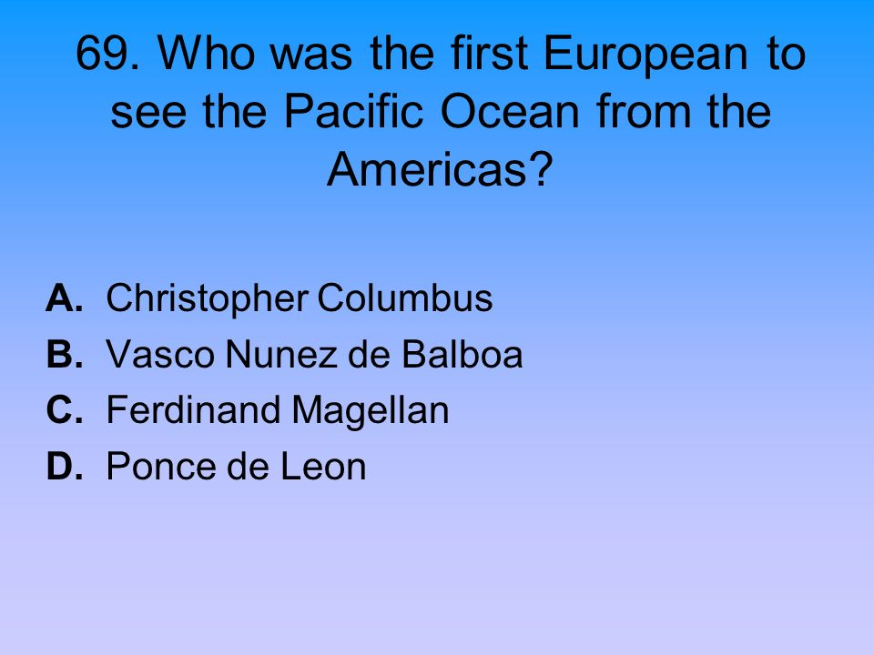 69. Who was the first European to see the Pacific Ocean from the Americas