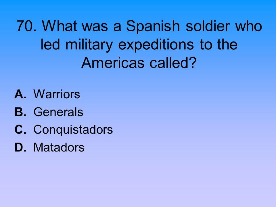 A. Warriors B. Generals C. Conquistadors D. Matadors