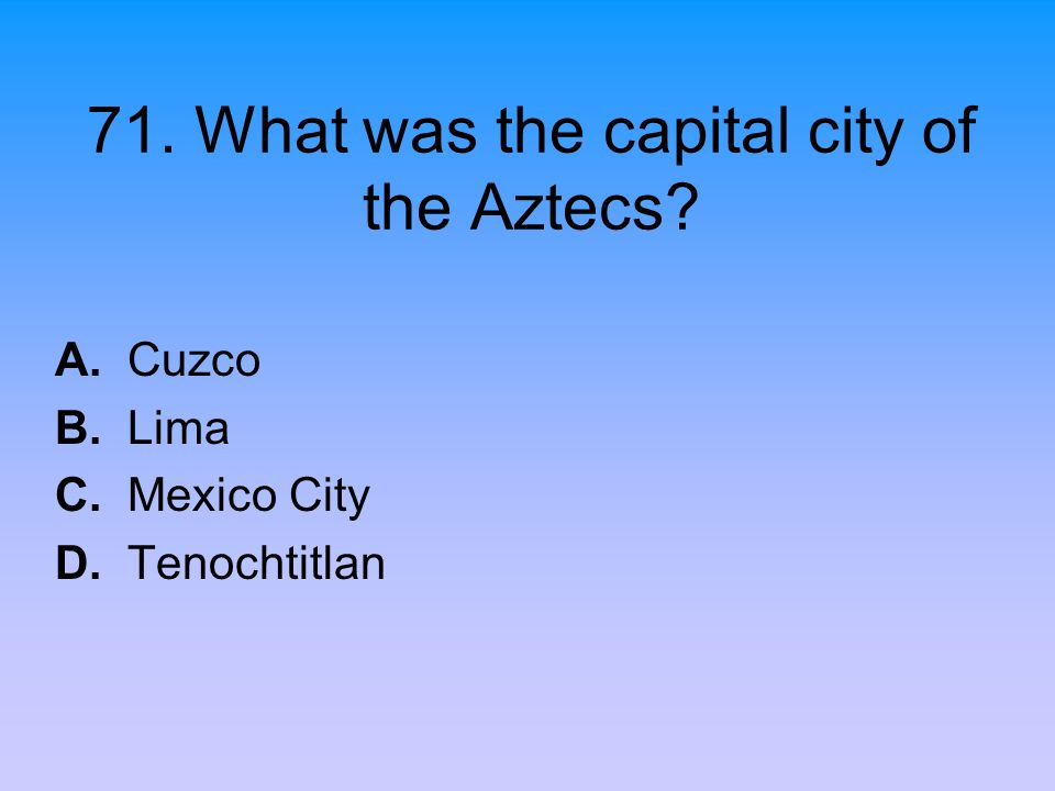 71. What was the capital city of the Aztecs