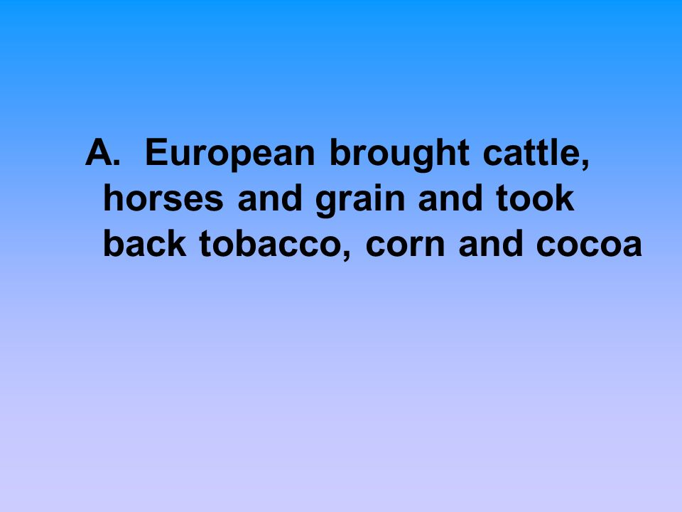 A. European brought cattle, horses and grain and took