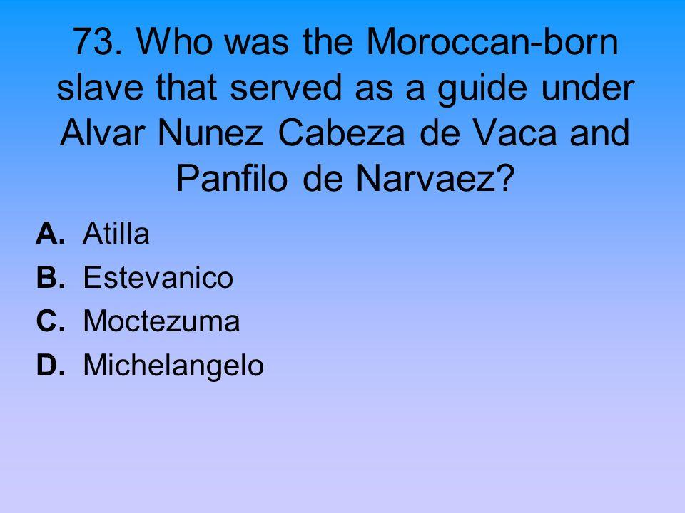 A. Atilla B. Estevanico C. Moctezuma D. Michelangelo
