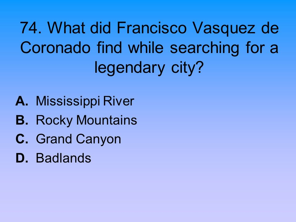 A. Mississippi River B. Rocky Mountains C. Grand Canyon D. Badlands
