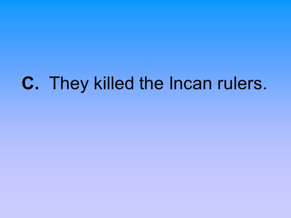 C. They killed the Incan rulers.