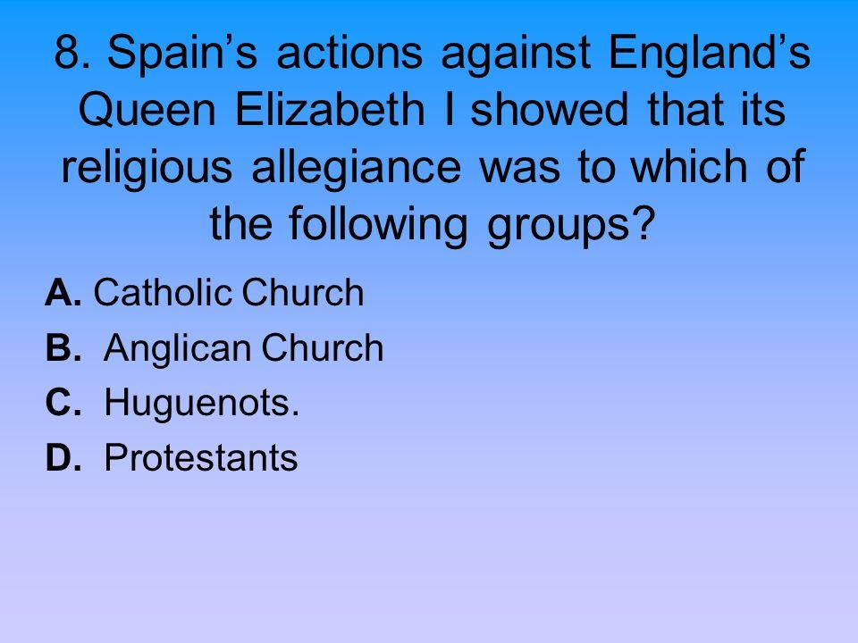 A. Catholic Church B. Anglican Church C. Huguenots. D. Protestants