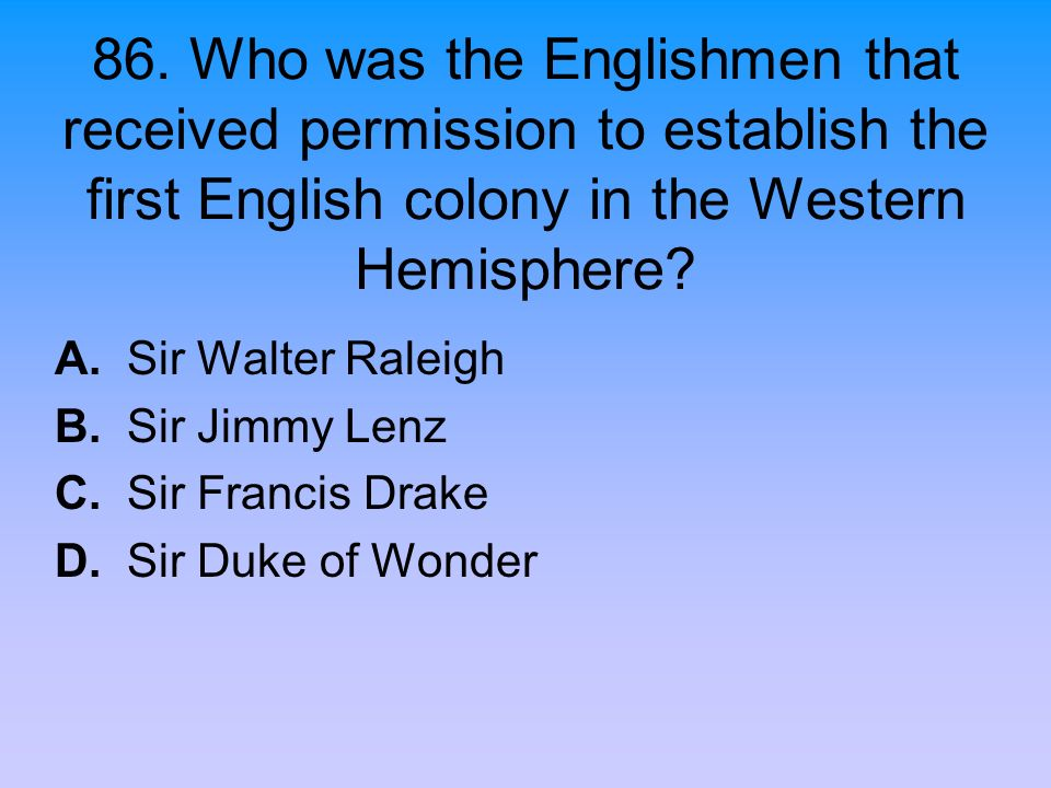 86. Who was the Englishmen that received permission to establish the first English colony in the Western Hemisphere