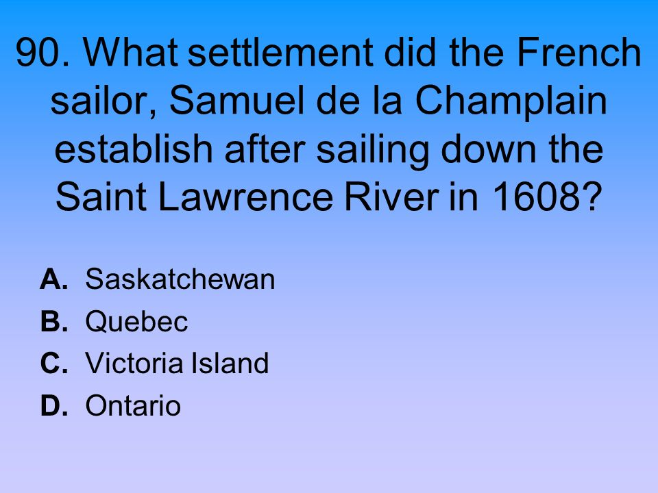 A. Saskatchewan B. Quebec C. Victoria Island D. Ontario