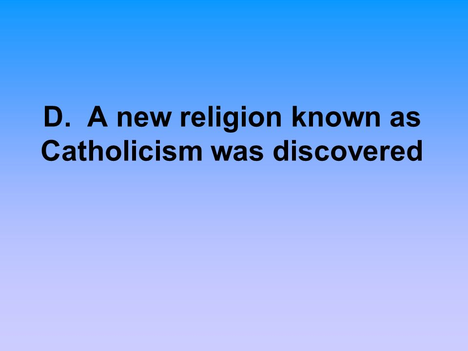 D. A new religion known as Catholicism was discovered